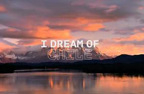 I dream of Chile - Chile Tourism